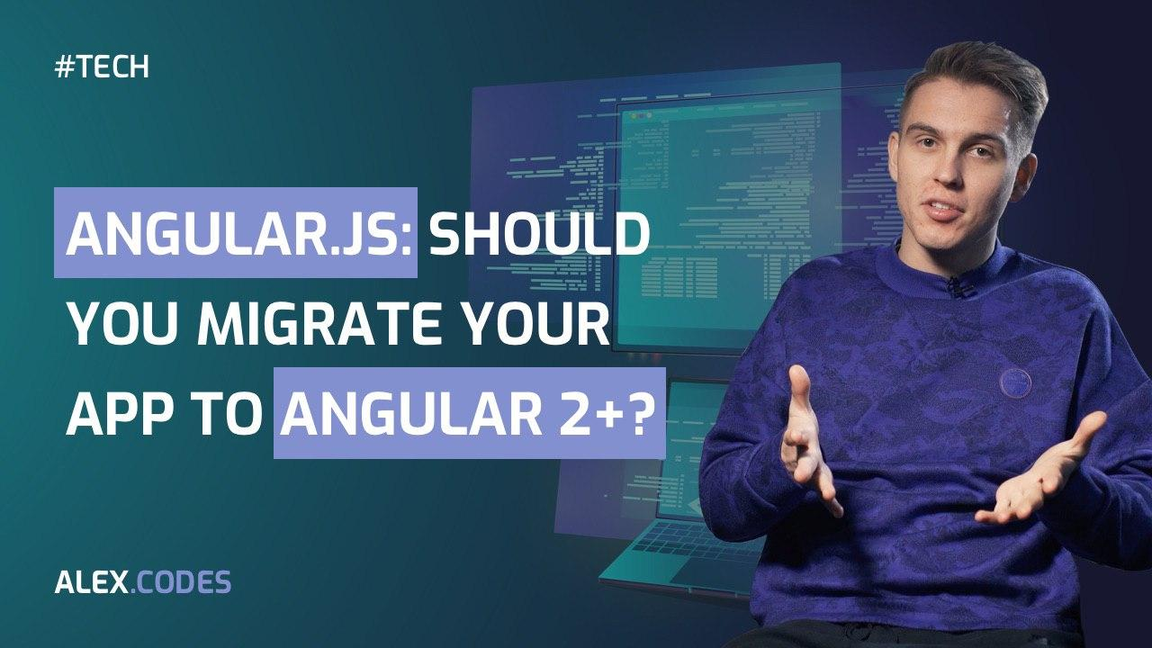 Angular JS: Should you migrate your app to Angular 2+?